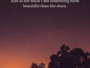 And in her smile I see something more beautiful than the stars.