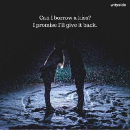 Can I borrow a kiss,I promise I'll give it back